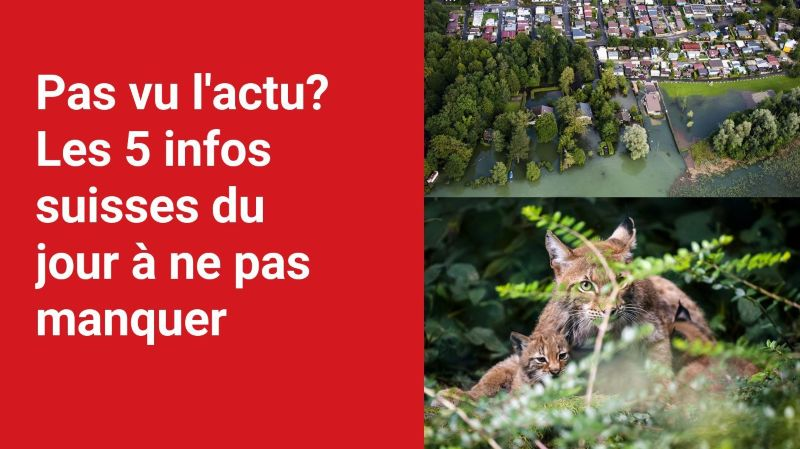 Les 5 infos à retenir dans l'actu suisse de ce vendredi 16 juillet