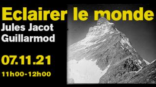 """""""Éclairer le monde"""" Jules Jacot Guillarmod"""