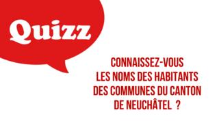 Testez vos connaissances au sujet des noms des habitants des communes et localités du canton de Neuchâtel