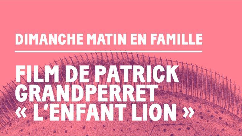 Dimanche matin en famille – Film « L'enfant lion »